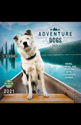Adventure Dogs 2021 Wall Calendar: Hiking, Camping, and Traveling with Courageous Canines