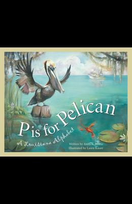 P Is for Pelican: A Louisiana