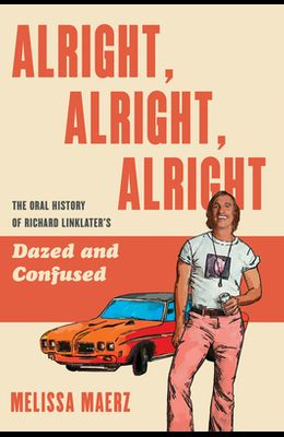 Alright, Alright, Alright: The Oral History of Richard Linklater's Dazed and Confused