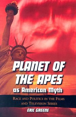 Planet of the Apes as American Myth: Race and Politics in the Films and Television Series