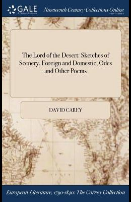 The Lord of the Desert: Sketches of Scenery, Foreign and Domestic, Odes and Other Poems