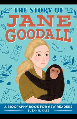 The Story of Jane Goodall: A Biography Book for New Readers