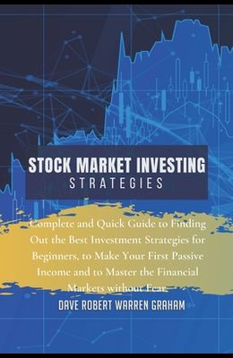 Stock Market Investing Strategies: Complete and Quick Guide to Finding Out the Best Investment Strategies for Beginners, to Make Your First Passive In