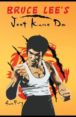 Bruce Lee's Jeet Kune Do: Jeet Kune Do Techniques and Fighting Strategy