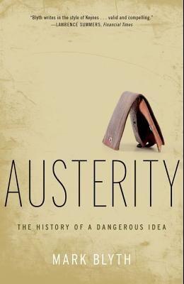 Austerity: The History of a Dangerous Idea