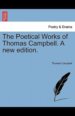 The Poetical Works of Thomas Campbell. a New Edition.