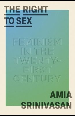 The Right to Sex: Feminism in the Twenty-First Century