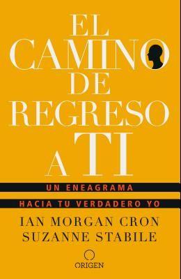 El Camino de Regreso a Ti: Un Eneagrama Hacia Tu Verdadero Yo / The Road Back to You