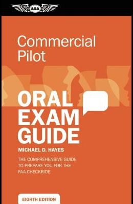 Commercial Pilot Oral Exam Guide: The Comprehensive Guide to Prepare You for the FAA Checkride
