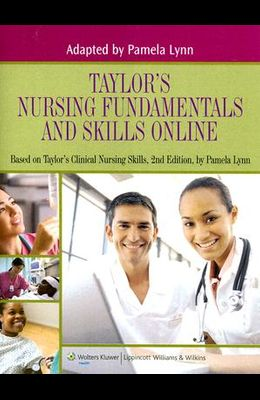 Taylor's Nursing Fundamentals and Skills Online Access Code: Based on Taylor's Clinical Nursing Skills, 2nd Edition by Pamela Lynn