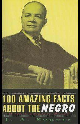 100 Amazing Facts about the Negro: With Complete Proof