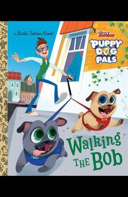 Walking the Bob (Disney Junior Puppy Dog Pals)