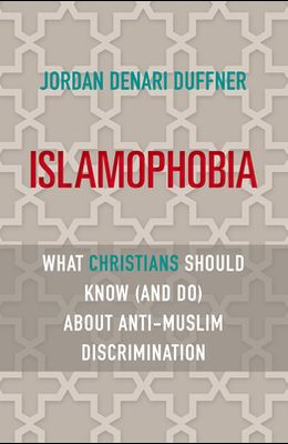 Islamophobia: What Christians Should Know (and Do) about Anti-Muslim Discrimination