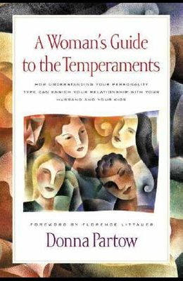 A Woman's Guide to the Temperaments: How Understanding Your Personality Type Can Enrich Your Relationship with Your Husband and Your Kids