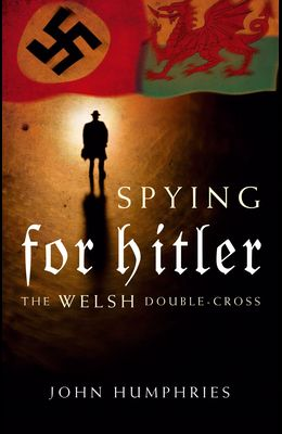 Spying for Hitler: The Welsh Double Cross
