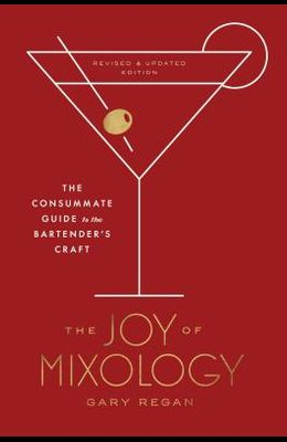 The Joy of Mixology, Revised and Updated Edition: The Consummate Guide to the Bartender's Craft