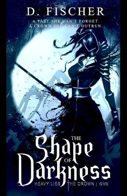 The Shape of Darkness (Heavy Lies the Crown)