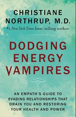 Dodging Energy Vampires: An Empath's Guide to Evading Relationships That Drain You and Restoring Your Health and Power