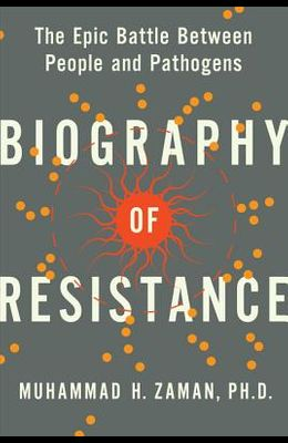 Biography of Resistance: The Epic Battle Between People and Pathogens