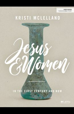 Jesus and Women - Bible Study Book: In the First Century and Now