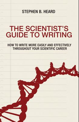 The Scientist's Guide to Writing: How to Write More Easily and Effectively Throughout Your Scientific Career
