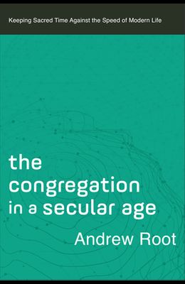 The Congregation in a Secular Age: Keeping Sacred Time Against the Speed of Modern Life
