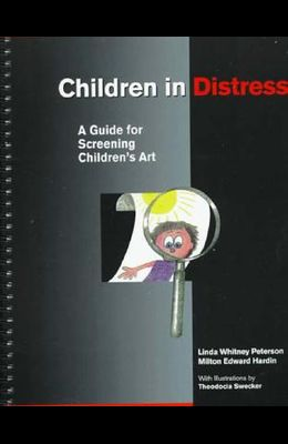 Children in Distress: A Guide for Screening Children's Art a Guide for Screening Children's Art