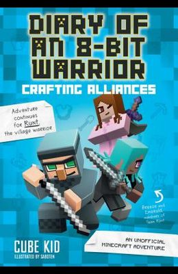 Diary of an 8-Bit Warrior: Crafting Alliances, 3: An Unofficial Minecraft Adventure