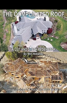 The Complicated Roof - a cut and stack workbook: Companion Guide to A Roof Cutters Secrets