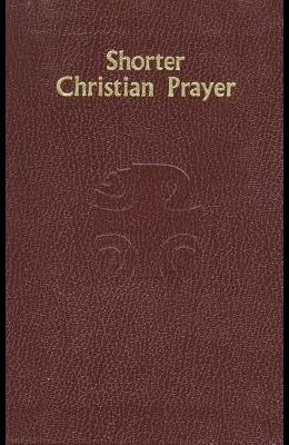 Shorter Christian Prayer: Four-Week Psalter of the Loh Containing Morning Prayer and Evening Prayer with Selections for the Entire Year