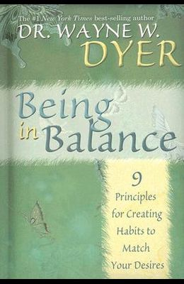 Being in Balance: 9 Principles for Creating Habits to Match Your Desires