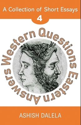 Western Questions Eastern Answers: A Collection of Short Essays - Volume 4