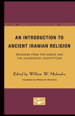 An Introduction to Ancient Iranian Religion: Readings from the Avesta and the Achaemenid Inscriptions
