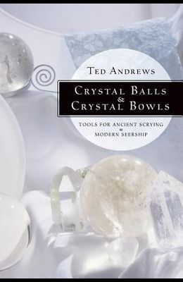 Crystal Balls & Crystal Bowls: Tools for Ancient Scrying & Modern Seership