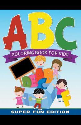ABC Coloring Book For Kids Super Fun Edition