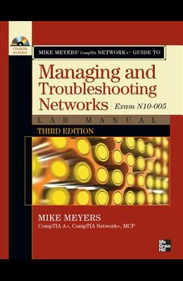 Mike Meyers' CompTIA Network+ Guide to Managing and Troubleshooting Networks Lab Manual (Exam N10-005)