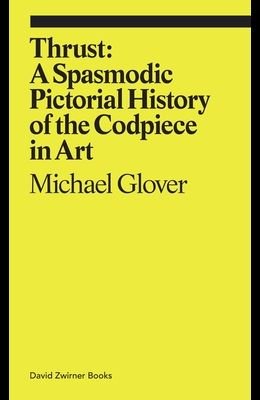 Thrust: A Spasmodic Pictorial History of the Codpiece in Art