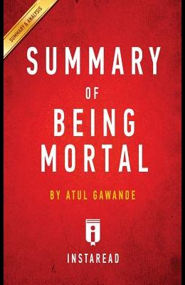 Summary of Being Mortal: by Atul Gawande - Includes Analysis