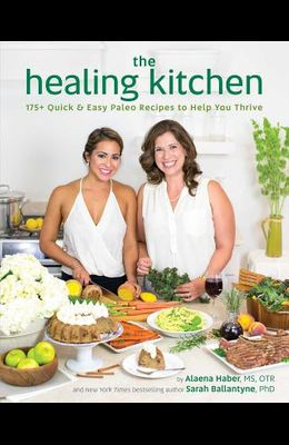 The Healing Kitchen: 175+ Quick & Easy Paleo Recipes to Help You Thrive