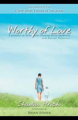 Worthy of Love: A Journey of Hope and Healing After Abortion