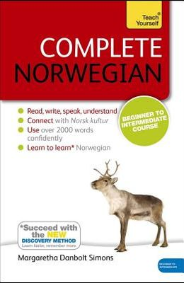 Complete Norwegian Beginner to Intermediate Course: Learn to Read, Write, Speak and Understand a New Language