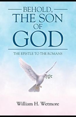 Behold, the Son of God: The Epistle to the Romans