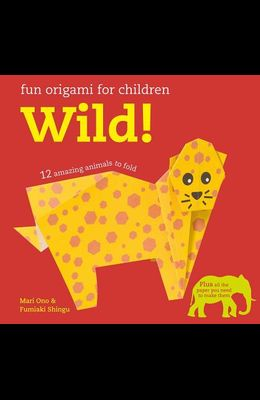 Fun Origami for Children: Wild!: 12 Amazing Animals to Fold