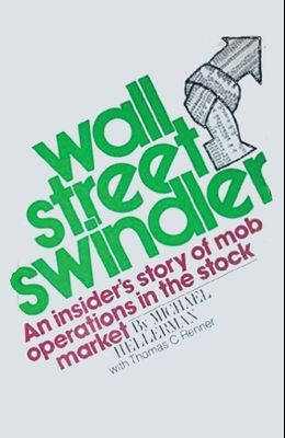 Wall Street Swindler: An Insiders Story of Mob operations in the stock market