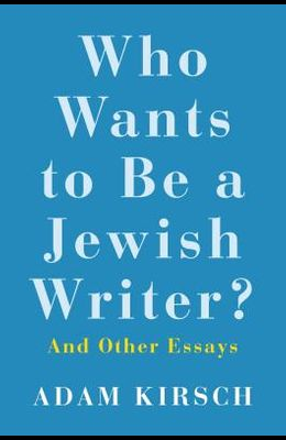 Who Wants to Be a Jewish Writer?: And Other Essays