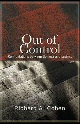 Out of Control: Confrontations Between Spinoza and Levinas