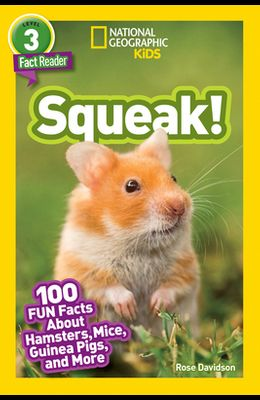 National Geographic Readers: Squeak! (L3): 100 Fun Facts about Hamsters, Mice, Guinea Pigs, and More