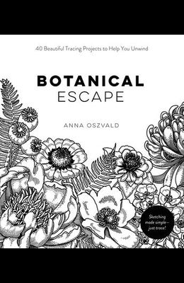 Botanical Escape: 40 Beautiful Tracing Projects to Help You Unwind