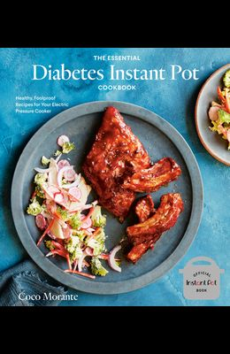 The Essential Diabetes Instant Pot Cookbook: Healthy, Foolproof Recipes for Your Electric Pressure Cooker