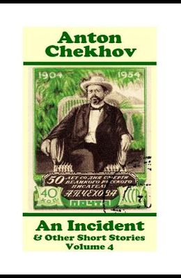Anton Chekhov - An Incident & Other Short Stories (Volume 4): Short story compilations from arguably the greatest short story writer ever.